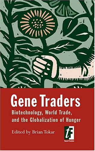 Gene Traders: Biotechnology, World Trade, and the Globalization of Hunger