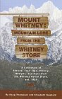 Mount Whitney: Mountain Lore from the Whitney Store: A Collection of Stories, Trail Tips, History, Recipes, and More from the Whitney Portal Store, Est. 1935