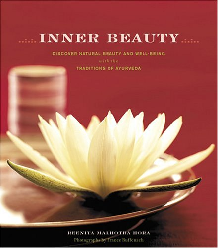 Inner Beauty: Discover Natural Beauty and Well-Being with the Traditions of Ayurveda