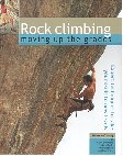 Rock Climbing: Moving Up the Grades: Expert Techniques to Take Your Skills to New Levels