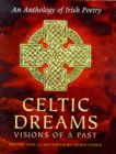Celtic Dreams: Visions Of A Past An Anthology Of Irish Poetry