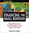 Streetwise Financing The Small Business: Raise Money For Your Business At Any Stage Of Growth (Adams Streetwise Series)