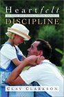 Heartfelt Discipline by Clay Clarkson