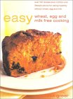 Easy Wheat, Egg and Milk-Free Cooking: Over 130 Recipes Plus Nutrition and Lifestyle Advice