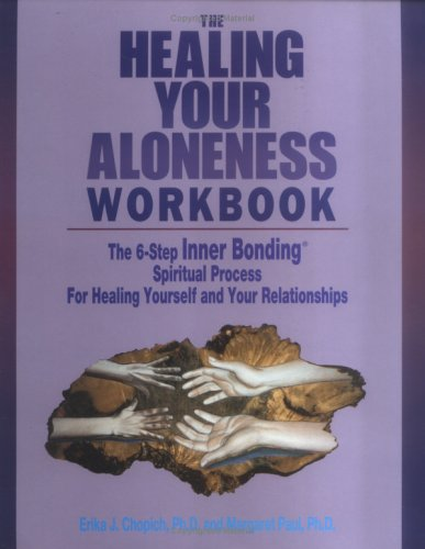 The Healing of Your Aloneness Workbook: The 6-Step Inner Bonding Spiritual Process for Healing Yourself and Your Relationships