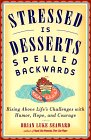 Stressed is Desserts Spells Backwards: Rising Above Life's Problems with Humor, Hope and Courage