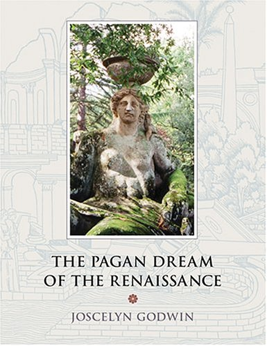 The Pagan Dream of the Renaissance by Joscelyn Godwin