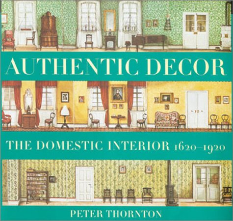 Authentic Decor: The Domestic Interior 1620 - 1920