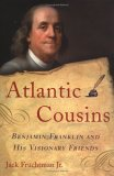 Atlantic Cousins: Benjamin Franklin and His Visionary Friends