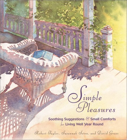 Simple Pleasures: Soothing Suggestions & Small Comforts For Living Well Year Round