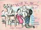 Will You Marry Me?: The World's Most Romantic Proposals