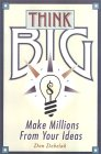 Think Big: Nine Ways To Make Millions From Your Ideas