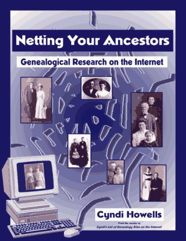Netting Your Ancestors: Genealogical Research on the Internet