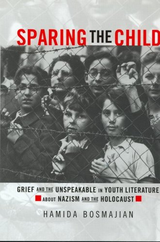Sparing the Child: Grief and the Unspeakable in Youth Literature about Nazism and the Holocaust (Children's Literature and Culture)