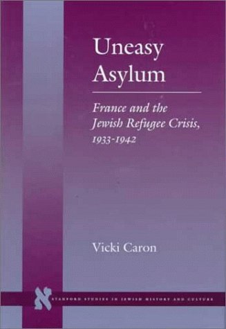 Uneasy Asylum: France and the Jewish Refugee Crisis, 1933-1942