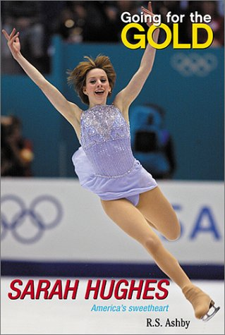 Going for the Gold: Sarah Hughes: America's Sweetheart
