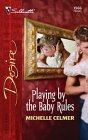 Playing By The Baby Rules (Silhouette Desire, #1566)