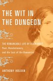 The Wit In The Dungeon: The Remarkable Life Of Leigh Hunt  Poet, Revolutionary, And The Last Of The Romantics