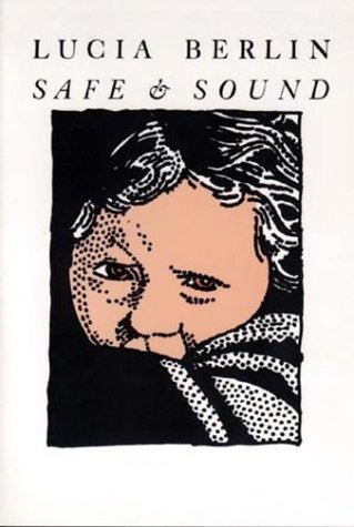 Safe & Sound by Lucia Berlin