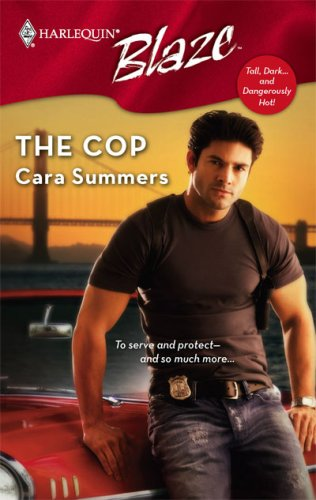 The Cop (Tall, Dark...and Dangerously Hot!) by Cara Summers