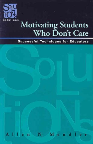 Motivating Students Who Don't Care by Allen N. Mendler