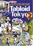 Tabloid Tokyo 2: 101 (All New) Tales of Sex, Crime and the Bizarre from Japan's Wild Weeklies