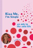 Kiss Me I'm Single: An Ode to the Solo Life