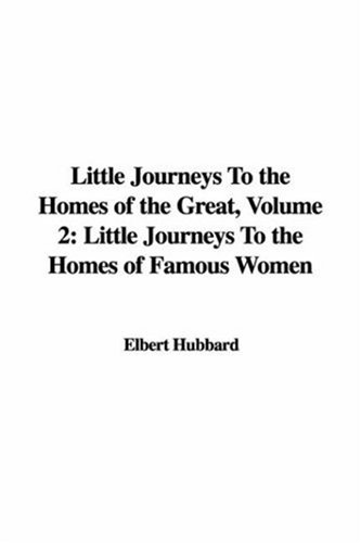Little Journeys to the Homes of the Great, Volume 2: Little Journeys to the Homes of Famous Women