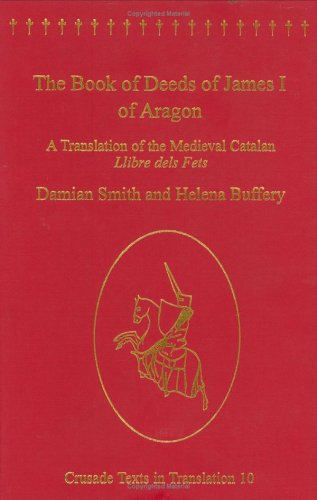 The Book of Deeds of James I of Aragon: A Translation of the Medieval Catalan Llibre Dels Fets