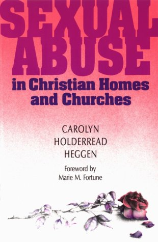 Sexual Abuse in Christian Homes and Churches by Carolyn Holderread Heggen