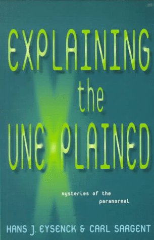 Explaining the Unexplained by Hans Jürgen Eysenck