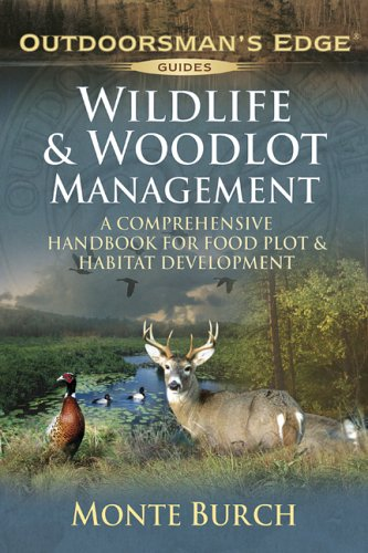 Wildlife & Woodlot Management: A Comprehensive Handbook for Food Plot & Habitat Development