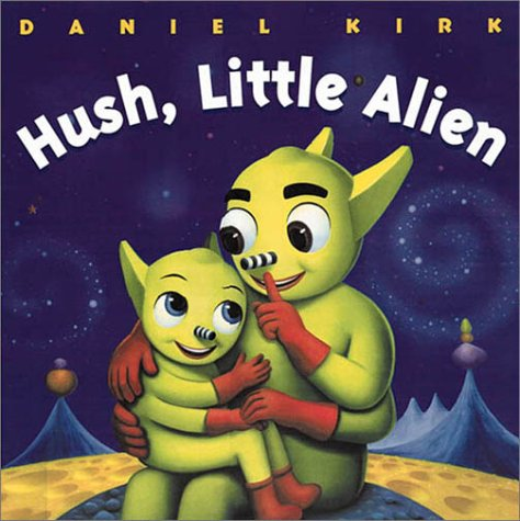 Hush, Little Alien by Daniel Kirk