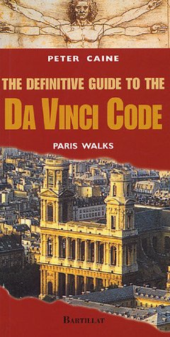 The Definitive Guide To The Da Vince Code Paris Walks by Peter Caine