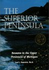The Superior Peninsula: Seasons in the Upper Peninsula of Michigan