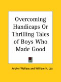 Overcoming Handicaps or Thrilling Tales of Boys Who Made Good