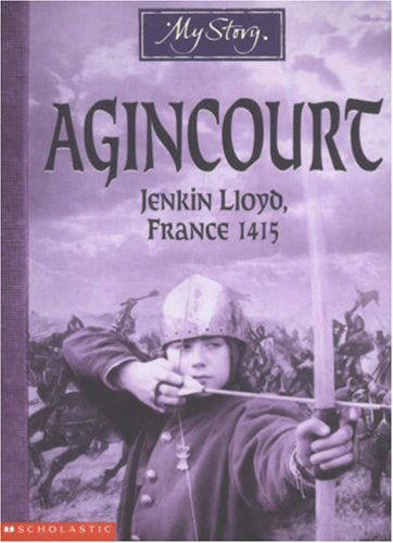 Agincourt : Jenkin Lloyd, France, 1415 (My Story: Boys)