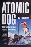 Atomic Dog    The Testosterone Principles by T.C. Luoma