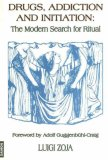 Drugs, Addiction and Initiation: The Modern Search for Ritual