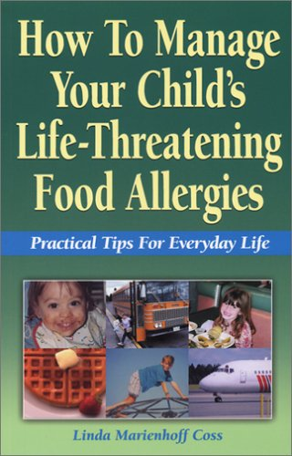 How to Manage Your Child's Life-Threatening Food Allergies by Linda Marienhoff Coss