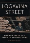 Logavina Street: Life And Death In A Sarajevo Neighborhood