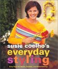 Susie Coelho's Everyday Styling: Easy Tips For Home, Garden And Entertaining