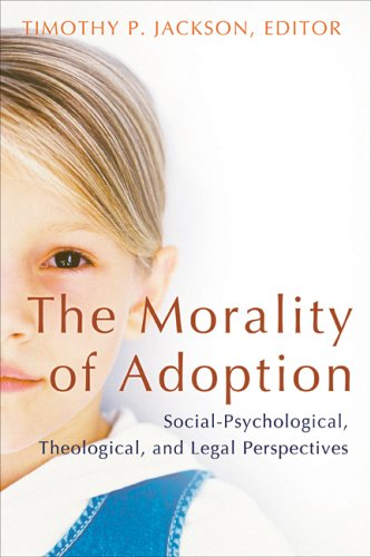 The Morality Of Adoption: Social Psychological, Theological, And Legal Perspectives