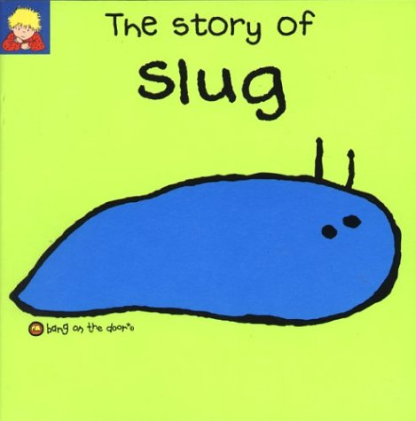 The Story Of Slug (Bang On The Door Series)