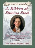 A Ribbon of Shining Steel: The Railway Diary of Kate Cameron (Dear Canada)