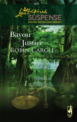 Bayou Justice (Steeple Hill Love Inspired Suspense #74) by Robin Caroll