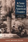 Army Wives on the American Frontier: Living by the Bugles
