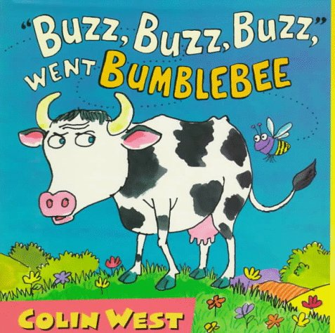 Buzz, Buzz, Buzz, Went Bumblebee by Colin West