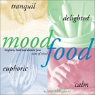 Mood Food: Recipes to Brighten, Heal, and Elevate Your State of Mind
