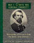 May I Quote You, General Forrest?: Observations and Utterances of the South's Great Generals